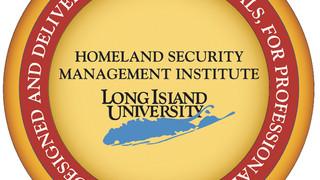 HOMELAND SECURITY MANAGEMENT INSTITUTE OF LONG ISLAND UNIVERSITY