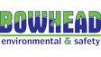 BOWHEAD ENVIRONMENTAL & SAFETY