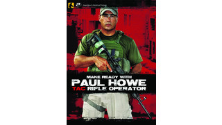 Make Ready with Paul Howe: Tac Rifle Operator