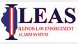 ILLINOIS LAW ENFORCEMENT ALARM SYSTEM (ILEAS)