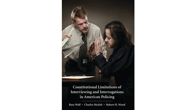 Constitutional Limitations of Interviewing and Interrogations in American Policing by Wolf and Mesloh